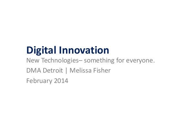Digital Innovation New Technologies– something for everyone. DMA Detroit | Melissa Fisher February 2014