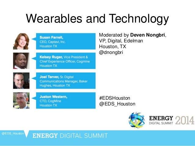 Wearables and Technology @EDS_Houston Moderated by Deven Nongbri, VP, Digital, Edelman Houston, TX @dnongbri #EDSHouston @...