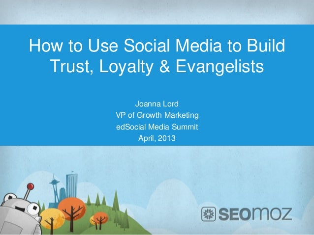 How to Use Social Media to Build  Trust, Loyalty & Evangelists               Joanna Lord          VP of Growth Marketing  ...