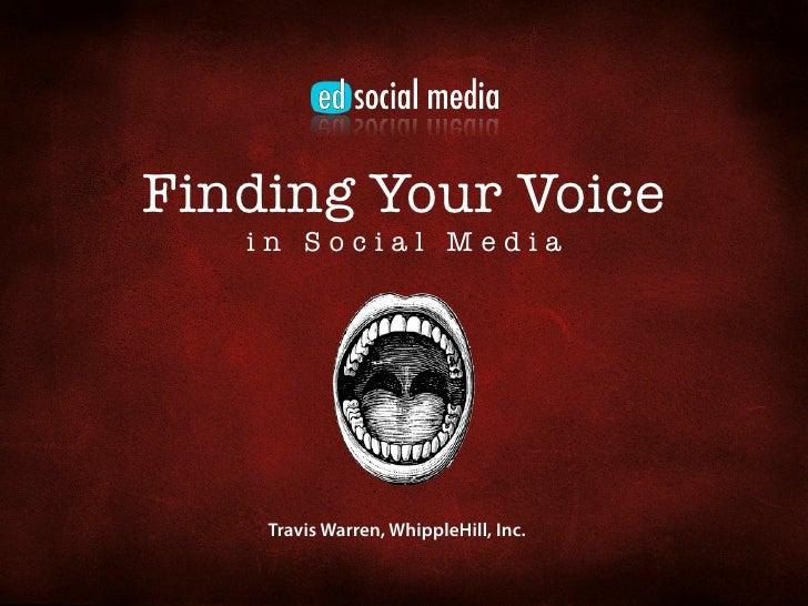 Finding Your Voice    in Social Media         Travis Warren, WhippleHill, Inc.