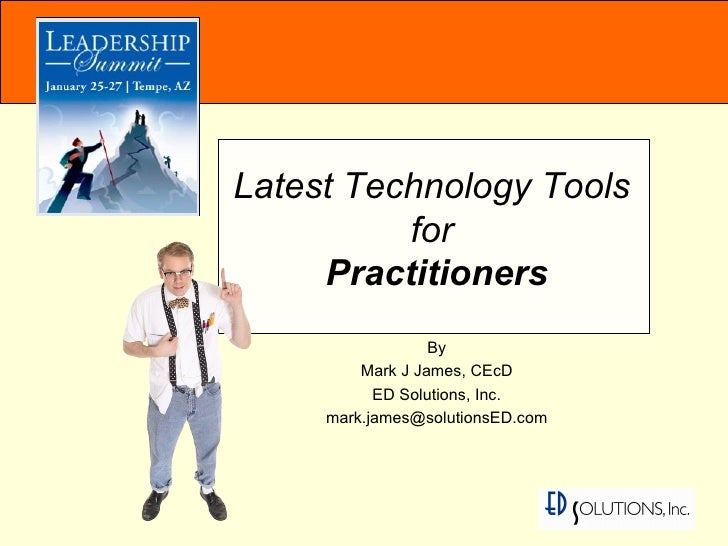 By Mark J James, CEcD ED Solutions, Inc. [email_address] Latest Technology Tools  for  Practitioners