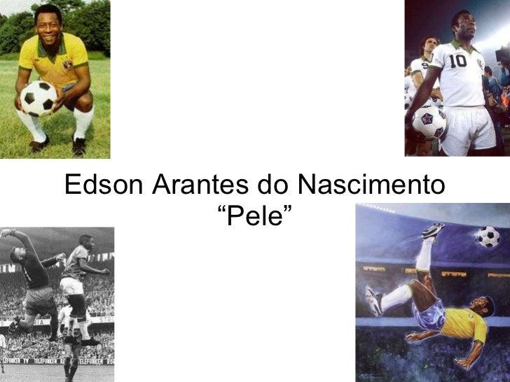 """Edson Arantes do Nascimento """"Pele"""""""
