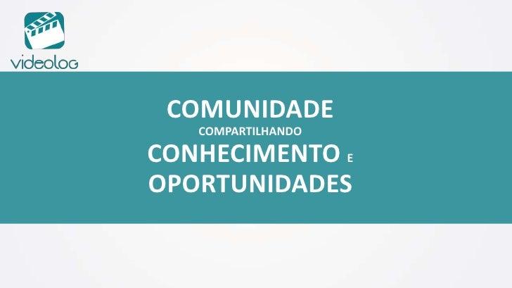 COMUNIDADE <br />COMPARTILHANDO   <br />CONHECIMENTO E OPORTUNIDADES<br />