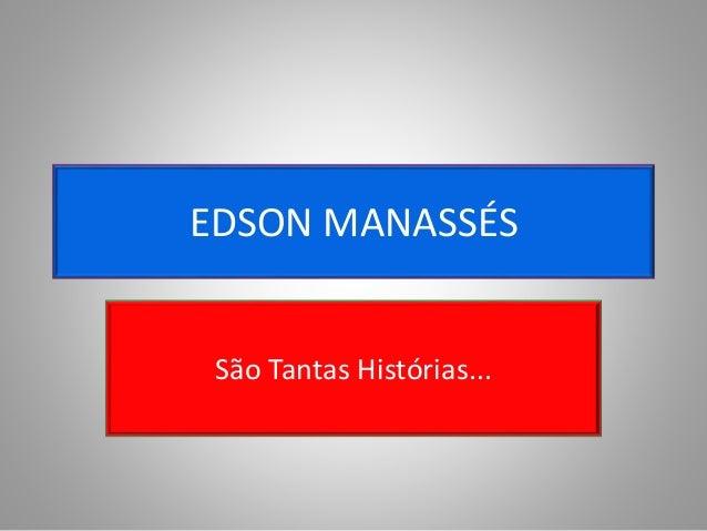 EDSON MANASSÉS São Tantas Histórias...