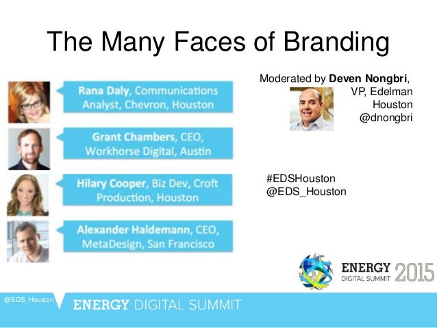 The Many Faces of Branding @EDS_Houston Moderated by Deven Nongbri, VP, Edelman Houston @dnongbri #EDSHouston @EDS_Houston