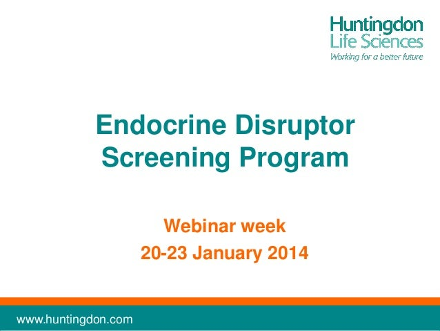 Endocrine Disruptor Screening Program Webinar week 20-23 January 2014  www.huntingdon.com