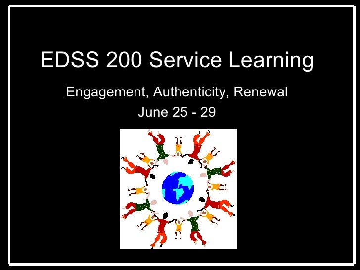 EDSS 200 Service Learning Engagement, Authenticity, Renewal June 25 - 29
