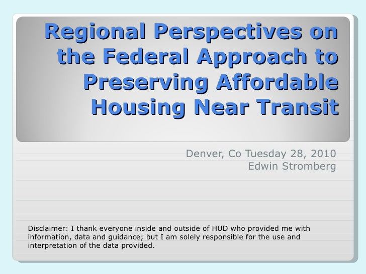 Regional Perspectives on the Federal Approach to Preserving Affordable Housing Near Transit Denver, Co Tuesday 28, 2010 Ed...