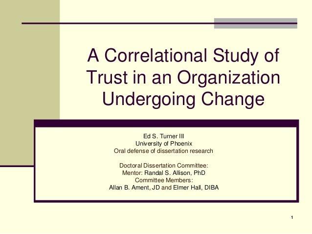 A Correlational Study ofTrust in an Organization  Undergoing Change             Ed S. Turner III           University of P...