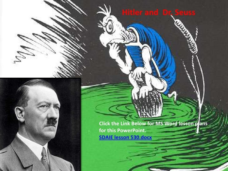 Hitler and  Dr. Seuss<br />Click the Link Below for MS Word lesson plans for this PowerPoint.<br />SDAIE lesson 530.docx<b...