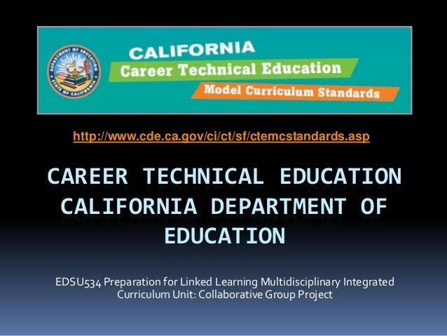 CAREER TECHNICAL EDUCATION CALIFORNIA DEPARTMENT OF EDUCATION http://www.cde.ca.gov/ci/ct/sf/ctemcstandards.asp EDSU534 Pr...