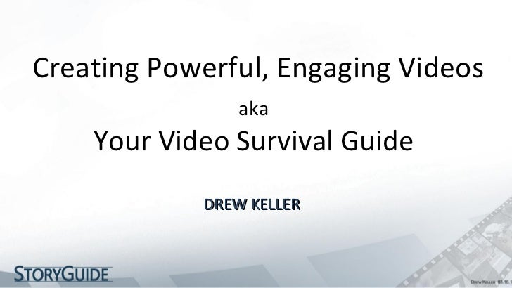 Creating Powerful, Engaging Videos DREW KELLER  aka Your Video Survival Guide