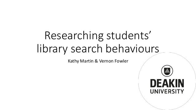 Researching students' library search behaviours Kathy Martin & Vernon Fowler