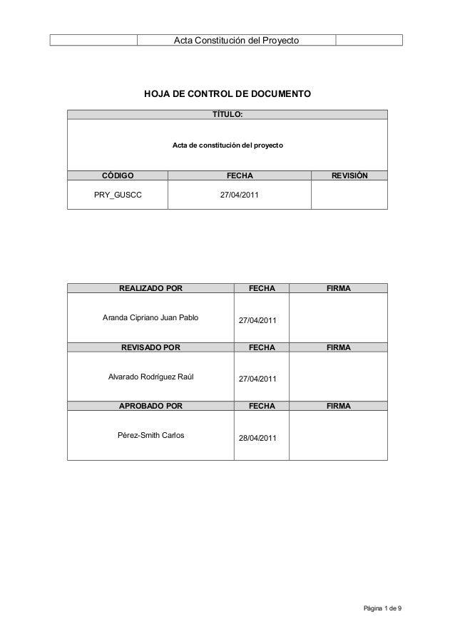 Acta Constitución del Proyecto HOJA DE CONTROL DE DOCUMENTO TÍTULO: Acta de constitución del proyecto CÓDIGO FECHA REVISIÓ...