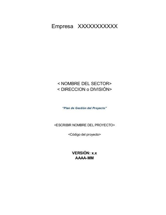 """Empresa XXXXXXXXXXX < NOMBRE DEL SECTOR> < DIRECCION o DIVISIÓN> """"Plan de Gestión del Proyecto"""" <ESCRIBIR NOMBRE DEL PROYE..."""