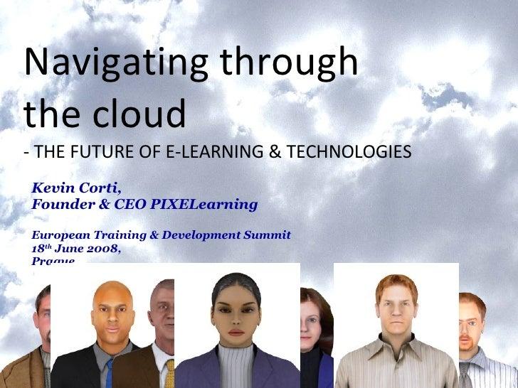 Kevin Corti,  Founder & CEO PIXELearning European Training & Development Summit  18 th  June 2008,  Prague. Navigating thr...