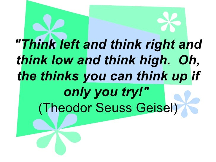 """Think left and think right and think low and think high.  Oh, the thinks you can think up if only you try!""   (..."