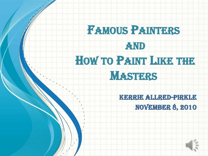 Famous Painters and How to Paint Like the Masters<br />Kerrie Allred-Pirkle<br />November 8, 2010<br />