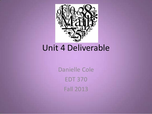 Unit 4 Deliverable Danielle Cole EDT 370 Fall 2013