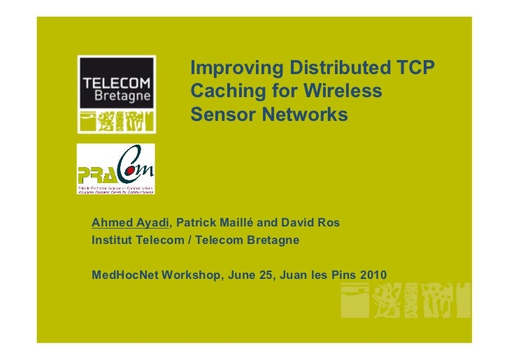 Improving Distributed TCP                Caching for Wireless                Sensor NetworksAhmed Ayadi, Patrick Maillé an...