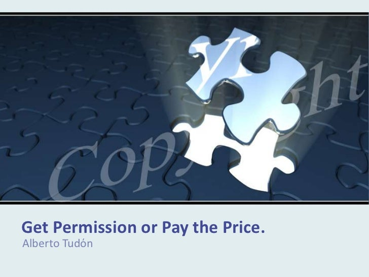 Get Permission or Pay the Price.Alberto Tudόn