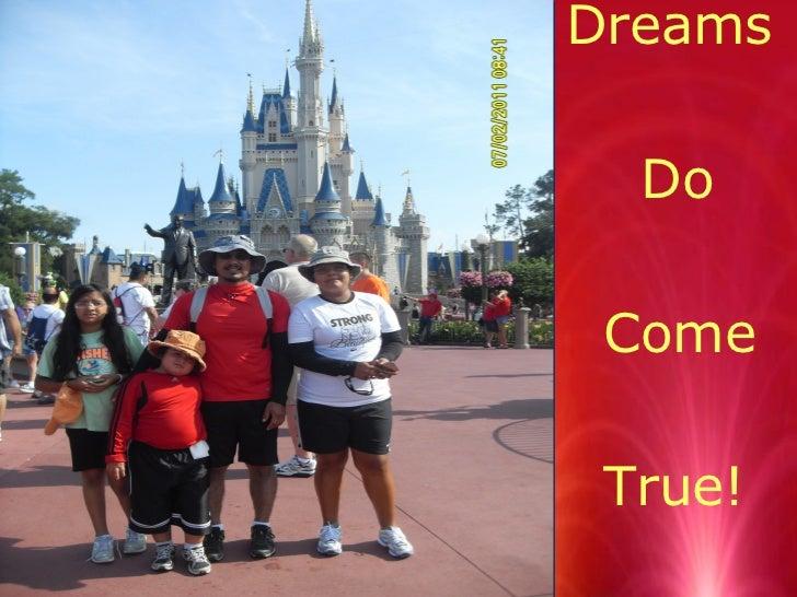 <ul><li>Dreams </li></ul><ul><li>Do </li></ul><ul><li>Come  </li></ul><ul><li>True! </li></ul>