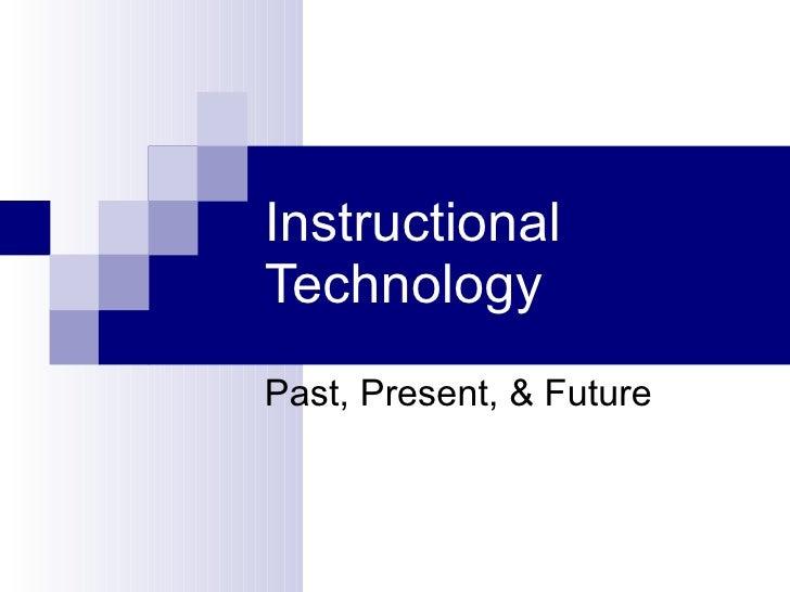 Instructional Technology Past, Present, & Future