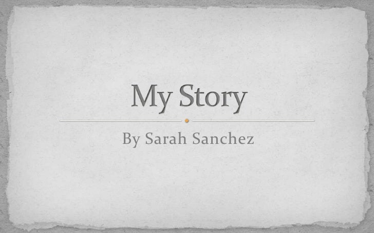By Sarah Sanchez<br />My Story<br />
