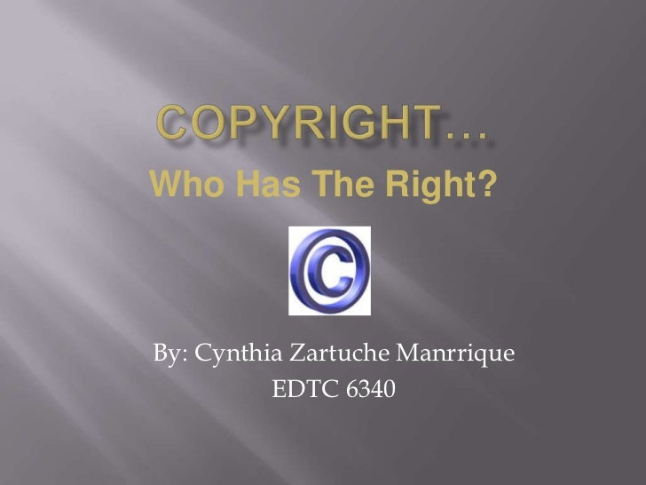 Who Has The Right?By: Cynthia Zartuche Manrrique          EDTC 6340