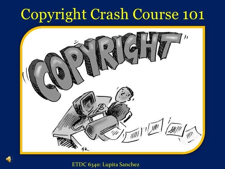 Copyright Crash Course 101 <br />ETDC 6340: Lupita Sanchez<br />
