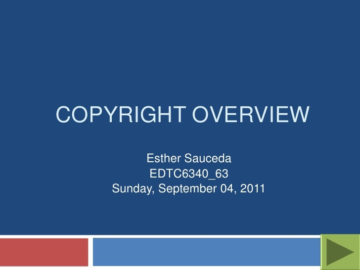 COPYRIGHT OVERVIEW        Esther Sauceda         EDTC6340_63   Sunday, September 04, 2011