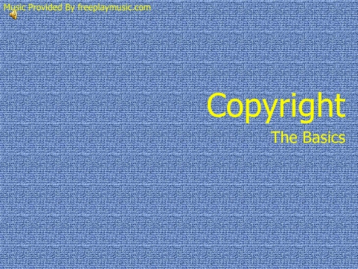 Copyright<br />Music Provided By freeplaymusic.com<br />The Basics<br />