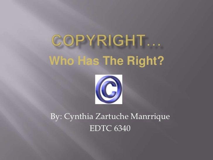 Who Has The Right?By: Cynthia Zartuche Manrrique          EDTC 6340