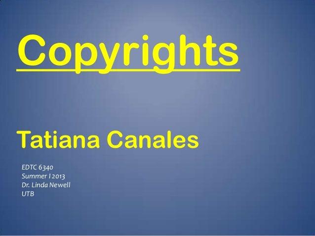 EDTC 6340 Summer I 2013 Dr. Linda Newell UTB Copyrights Tatiana Canales