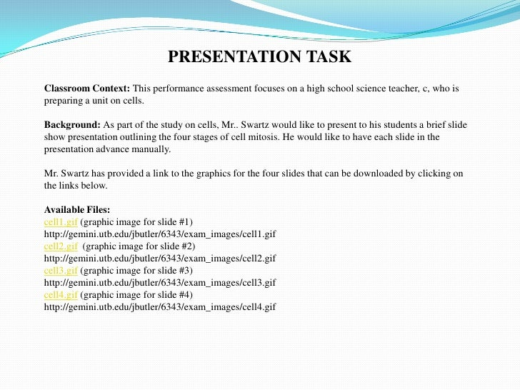 PRESENTATION TASK<br />Classroom Context: This performance assessment focuses on a high school science teacher, c, who is ...