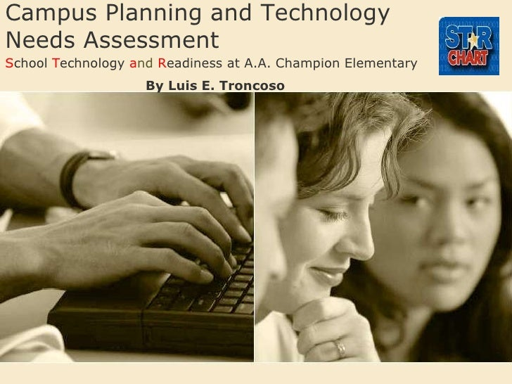 Campus Planning and Technology Needs Assessment<br />SchoolTechnologyand Readiness at A.A. Champion Elementary<br />By Lui...