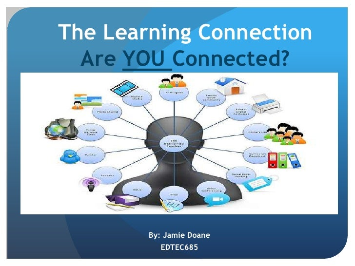 The Learning ConnectionAre YOU Connected?<br />By: Jamie Doane<br />EDTEC685<br />