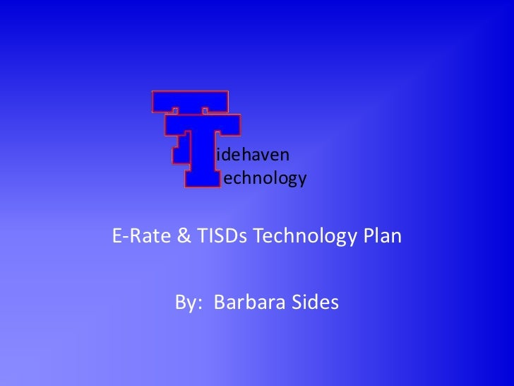 E-Rate & TISDs Technology Plan<br />By:  Barbara Sides<br />idehaven<br />echnology<br />