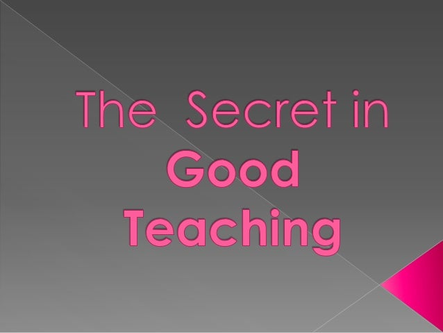  It's about the expertise in in strategies. The mastery of the content. The good command in language. Good classroom m...