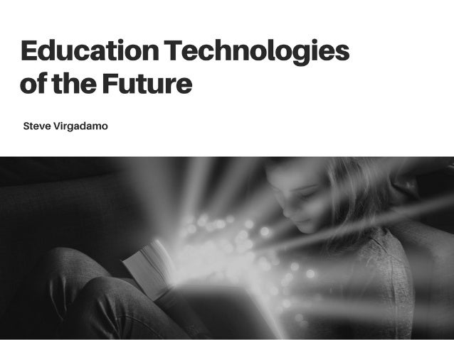Education Technologies of the Future