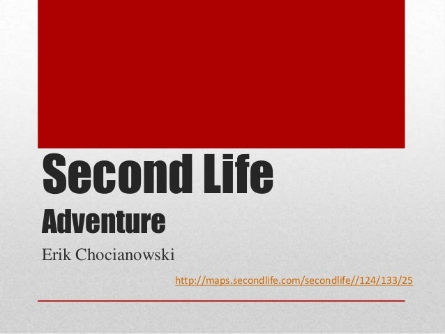 Second Life Adventure Erik Chocianowski http://maps.secondlife.com/secondlife//124/133/25