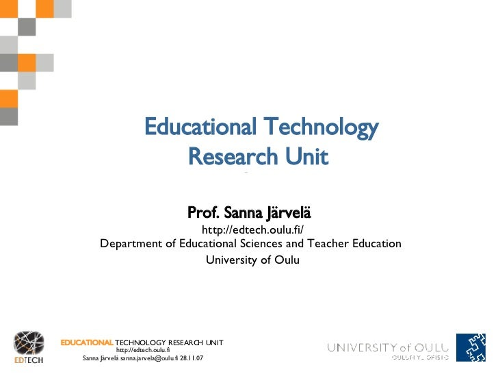 Educational Technology Research Unit  Prof. Sanna Järvelä   http://edtech.oulu.fi/ Department of Educational Sciences and ...
