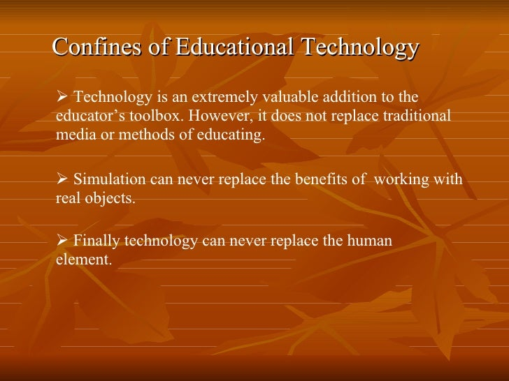Confines of Educational Technology <ul><li>Technology is an extremely valuable addition to the educator's toolbox. However...