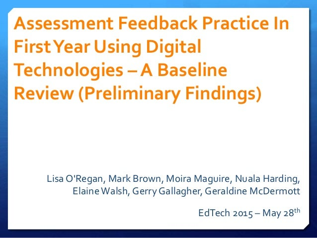 Assessment Feedback Practice In FirstYear Using Digital Technologies – A Baseline Review (Preliminary Findings) Lisa O'Reg...