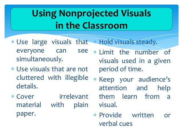Using Nonprojected Visuals in the Classroom  Use large visuals that everyone can see simultaneously.  Use visuals that a...