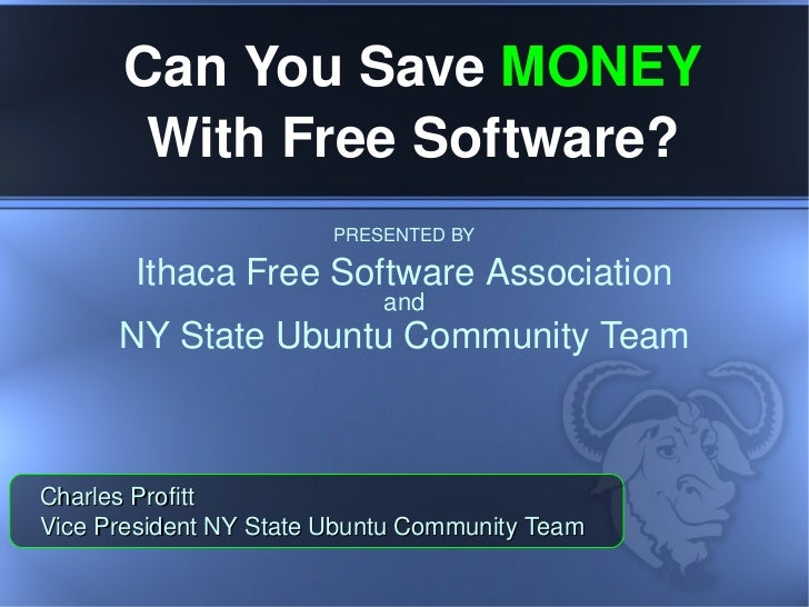 Ithaca Free Software Association PRESENTED BY and Can You Save  MONEY  With Free Software? NY State Ubuntu Community Team ...