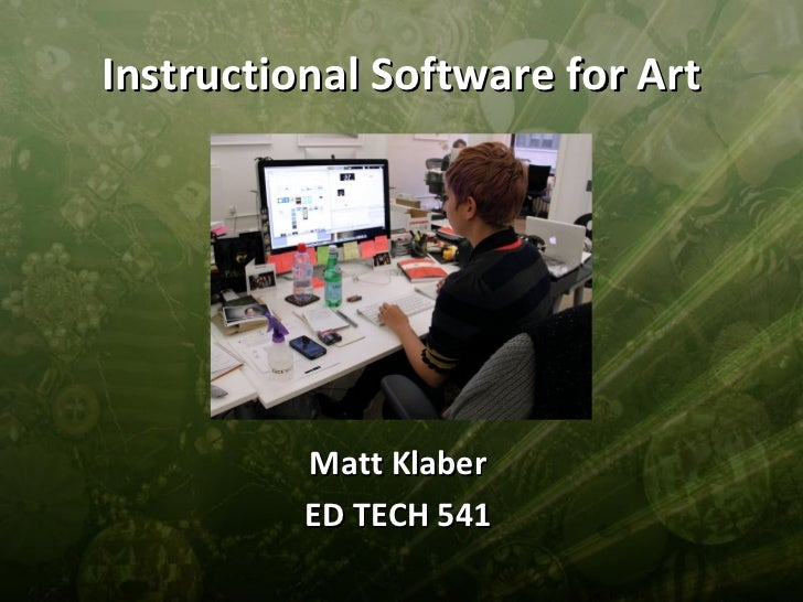 Instructional Software for Art          Matt Klaber          ED TECH 541