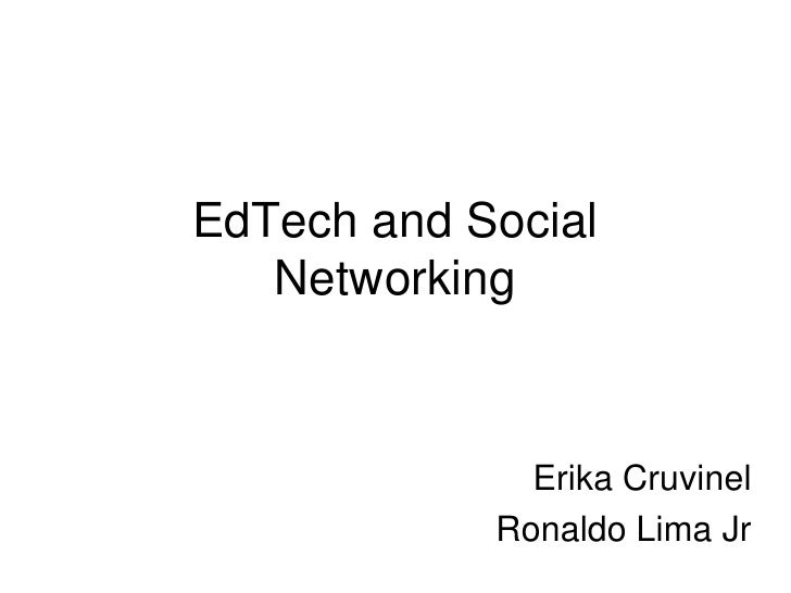 EdTech and Social Networking<br />Erika Cruvinel<br />Ronaldo Lima Jr<br />