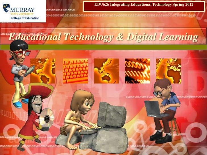 EDU626 Integrating Educational Technology Spring 2012Educational Technology  U0026 Digital Learning ...