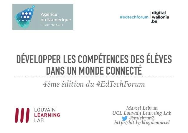 DÉVELOPPER LES COMPÉTENCES DES ÉLÈVES DANS UN MONDE CONNECTÉ 4ème édition du #EdTechForum Marcel Lebrun UCL Louvain Learni...